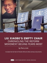 Liu Xiaobo's Empty Chair - Chronicling the Reform Movement Beijing Fears Most; Includes the full text of Charter 08 and other primary documents ebook by Perry Link