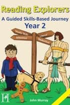 Reading Explorers Year 2 - A Guided Skills-Based Journey ebook by John Murray