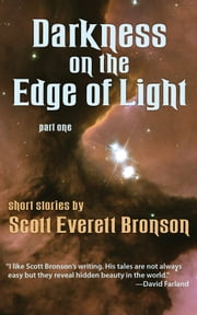 Darkness on the Edge of Light, part one ebook by Scott Everett Bronson