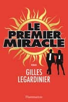 Le premier miracle eBook by Gilles Legardinier