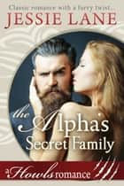 The Alpha's Secret Family ebook by Jessie Lane