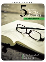 The 5 Secrets to Social Success with Biblical Principles ebook by Dr. Lina W. Liken & Cali Blalock, BS