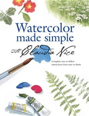 Watercolor Made Simple with Claudia Nice ebook by Nice, Claudia