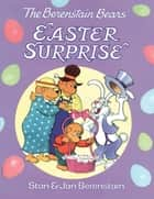 The Berenstain Bears' Easter Surprise ebook by Stan Berenstain, Jan Berenstain