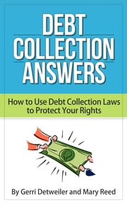 Debt Collection Answers: How to Use Debt Collection Laws to Protect Your Rights ebook by Gerri Detweiler, Mary Reed