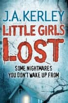 Little Girls Lost (Carson Ryder, Book 6) ebook by J. A. Kerley