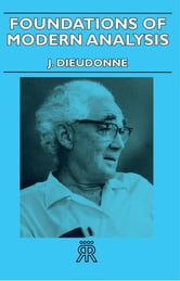 Foundations of Modern Analysis ebook by J. Dieudonne