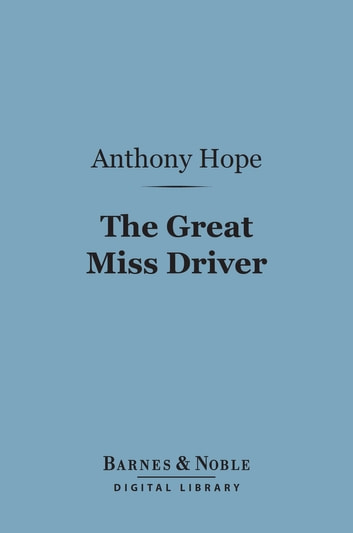 The Great Miss Driver (Barnes & Noble Digital Library) ebook by Anthony Hope