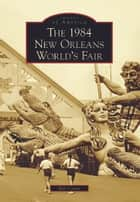 The 1984 New Orleans World's Fair ebook by Bill Cotter