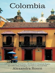 Colombia - A Rosen-Cooney Travel Story—No Passports Required: Bogota, the Coffee Zone, Cartagena, and Tayrona National Park ebook by Alexandra Rosen