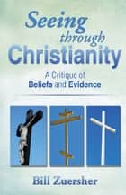Seeing through Christianity ebook by Bill Zuersher