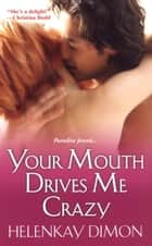 Your Mouth Drives Me Crazy ebook by HelenKay Dimon