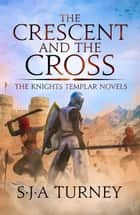 The Crescent and the Cross ebook by S.J.A. Turney