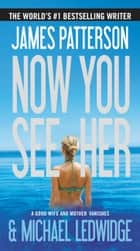 Now You See Her e-kirjat by James Patterson, Michael Ledwidge