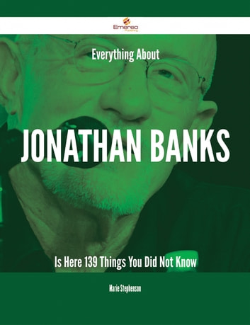 Everything About Jonathan Banks Is Here - 139 Things You Did Not Know ebook by Marie Stephenson