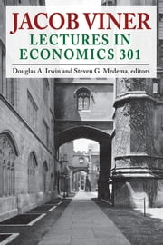 Jacob Viner - Lectures in Economics 301 ebook by Douglas A. Irwin,Steven G. Medema