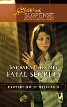 Fatal Secrets (Mills & Boon Love Inspired) (Protecting the Witnesses, Book 5) ebook by Barbara Phinney