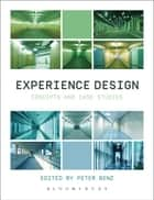 Experience Design - Concepts and Case Studies ebook by Peter Benz