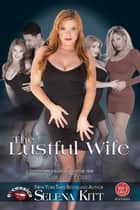 The Lustful Wife ebook by Selena Kitt