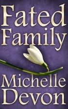 Fated Family ebook by Michelle Devon