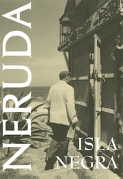 Isla Negra ebook by Clark M. Zlotchew,Maria Jacketti,Pablo Neruda,Dennis Maloney