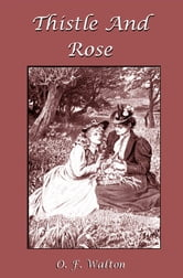 Thistle and Rose ebook by O. F. Walton,R. Barnes (Illustrator)