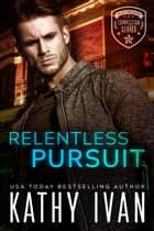 Relentless Pursuit ebook by Kathy Ivan