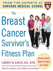 The Breast Cancer Survivor's Fitness Plan - A Doctor-Approved Workout Plan For a Strong Body and Lifesaving Results ebook by Carolyn Kaelin,Francesca Coltrera,Josie Gardiner,Joy Prouty