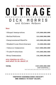 Outrage - How Illegal Immigration, the United Nations, Congressional Ripoffs, Student Loan Overcharges, Tobacco Companies, Trade Protection, and Drug Companies Are Ripping Us Off . . . and What to Do About It ebook by Dick Morris,Eileen McGann