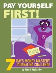 Pay Yourself First: 7 Days Money Mastery Journaling Challenge ebook by Mari L. McCarthy,Gillian Burgess,Wendy Kipfmiller-O'Brien