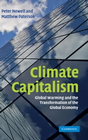 Climate Capitalism - Global Warming and the Transformation of the Global Economy ebook by Peter Newell,Matthew Paterson