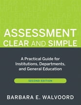 Assessment Clear and Simple - A Practical Guide for Institutions, Departments, and General Education ebook by Barbara E. Walvoord