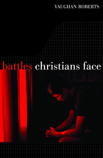 Battles Christians Face - We Feebly Struggle, They in Glory Shine ebook by Vaughan Roberts