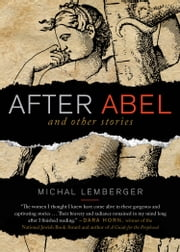 After Abel and Other Stories ebook by Michal Lemberger,Jonathan Kirsch