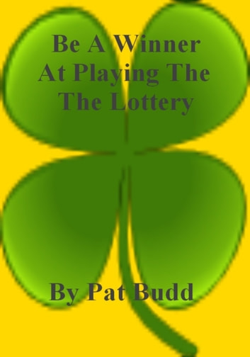 Be A Winner At Playing The Lottery ebook by Pat Budd