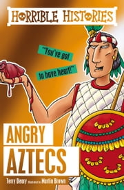 Horrible Histories: Angry Aztecs ebook by Terry Deary
