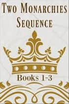 Two Monarchies Sequence: Books 1-3 ebook by W.R. Gingell