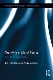 The Myth of Moral Panics - Sex, Snuff, and Satan ebook by Bill Thompson,Andy Williams