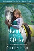 Betting on the Duke - The Bridgethorpe Brides ebook by Aileen Fish