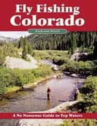 Fly Fishing Colorado - A No Nonsense Guide to Top Waters ebook by Jackson Streit