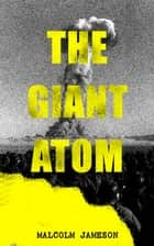 The Giant Atom ebook by Malcolm Jameson