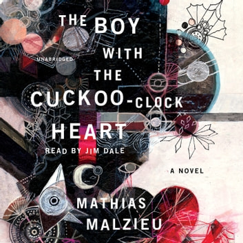 The Boy with the Cuckoo-Clock Heart - A Novel audiobook by Mathias Malzieu