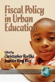 Fiscal Policy in Urban Education: A Volume in Research in Education Fiscal Policy and Practice ebook by Roellke, Christopher