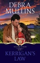 Kerrigan's Law - Welcome to Burr, #3 ebook by Debra Mullins