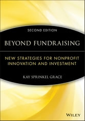 Beyond Fundraising - New Strategies for Nonprofit Innovation and Investment ebook by Kay Sprinkel Grace
