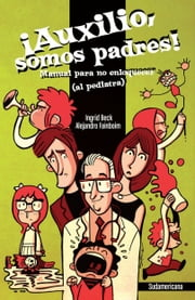 ¡Auxilio, somos padres! - Manual para no enloquecer (al pediatra) ebook by Ingrid Beck, Alejandro Fainboim