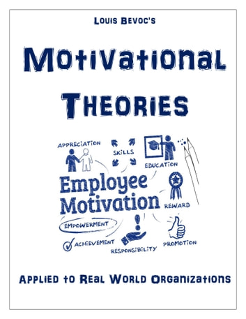 motivational theories applied to real world organizations ebook by louis bevoc