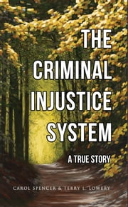 The Criminal Injustice System ebook by Carol Spencer,Terry Lowery