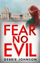 Fear No Evil ebook by Debbie Johnson