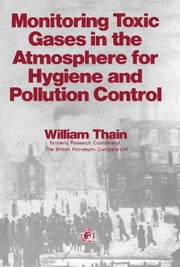 Monitoring Toxic Gases in the Atmosphere for Hygiene and Pollution Control: Pergamon International Library of Science, Technology, Engineering and Soc ebook by Thain, William